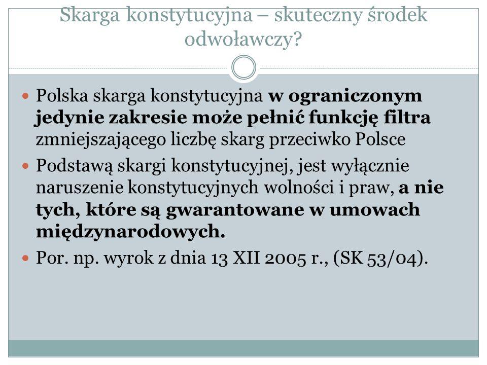 Skarga konstytucyjna – skuteczny środek odwoławczy? Polska skarga konstytucyjna w ograniczonym jedynie zakresie może pełnić funkcję filtra zmniejszają