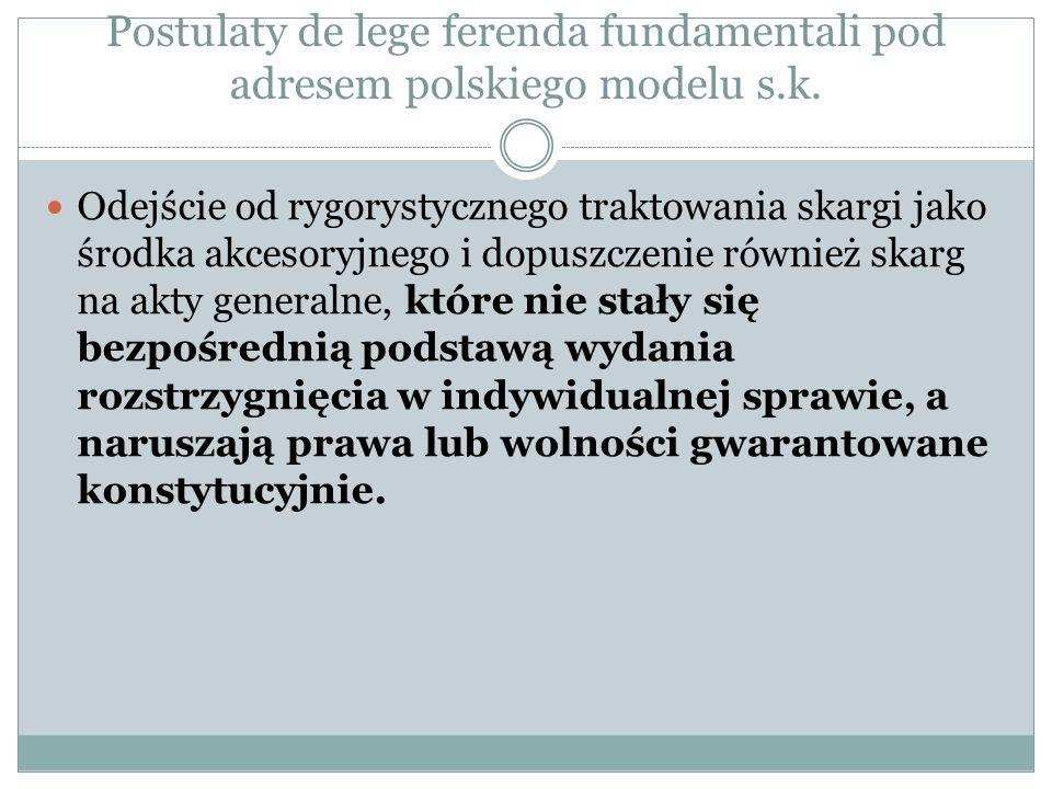 Postulaty de lege ferenda fundamentali pod adresem polskiego modelu s.k. Odejście od rygorystycznego traktowania skargi jako środka akcesoryjnego i do