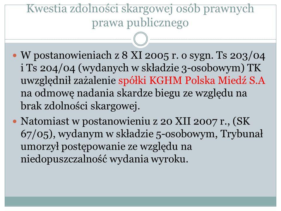Kwestia zdolności skargowej osób prawnych prawa publicznego W postanowieniach z 8 XI 2005 r. o sygn. Ts 203/04 i Ts 204/04 (wydanych w składzie 3-osob