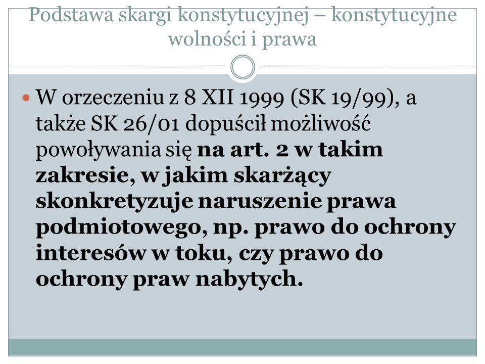 Podstawa skargi konstytucyjnej – konstytucyjne wolności i prawa W orzeczeniu z 8 XII 1999 (SK 19/99), a także SK 26/01 dopuścił możliwość powoływania