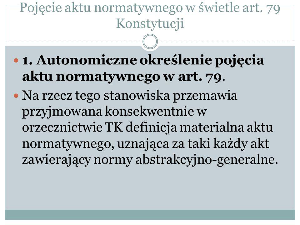 Pojęcie aktu normatywnego w świetle art. 79 Konstytucji 1. Autonomiczne określenie pojęcia aktu normatywnego w art. 79. Na rzecz tego stanowiska przem