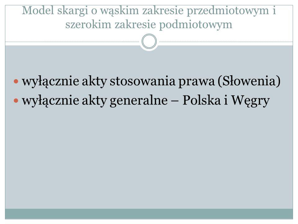 Model skargi o wąskim zakresie przedmiotowym i szerokim zakresie podmiotowym wyłącznie akty stosowania prawa (Słowenia) wyłącznie akty generalne – Pol