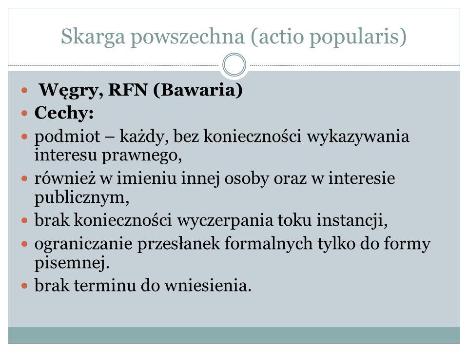 Skarga powszechna (actio popularis) Węgry, RFN (Bawaria) Cechy: podmiot – każdy, bez konieczności wykazywania interesu prawnego, również w imieniu inn