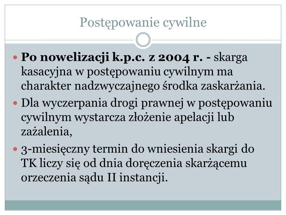 Postępowanie cywilne Po nowelizacji k.p.c. z 2004 r. - skarga kasacyjna w postępowaniu cywilnym ma charakter nadzwyczajnego środka zaskarżania. Dla wy