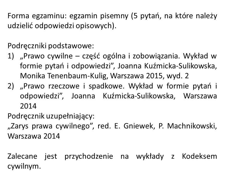 """Forma egzaminu: egzamin pisemny (5 pytań, na które należy udzielić odpowiedzi opisowych). Podręczniki podstawowe: 1)""""Prawo cywilne – część ogólna i zo"""