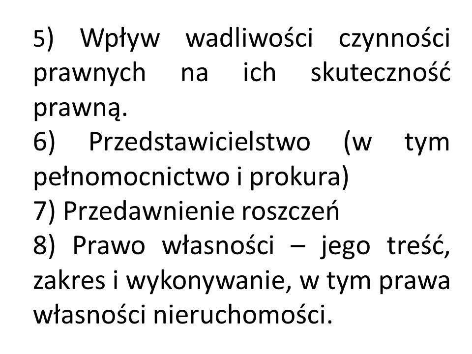 5 ) Wpływ wadliwości czynności prawnych na ich skuteczność prawną. 6) Przedstawicielstwo (w tym pełnomocnictwo i prokura) 7) Przedawnienie roszczeń 8)