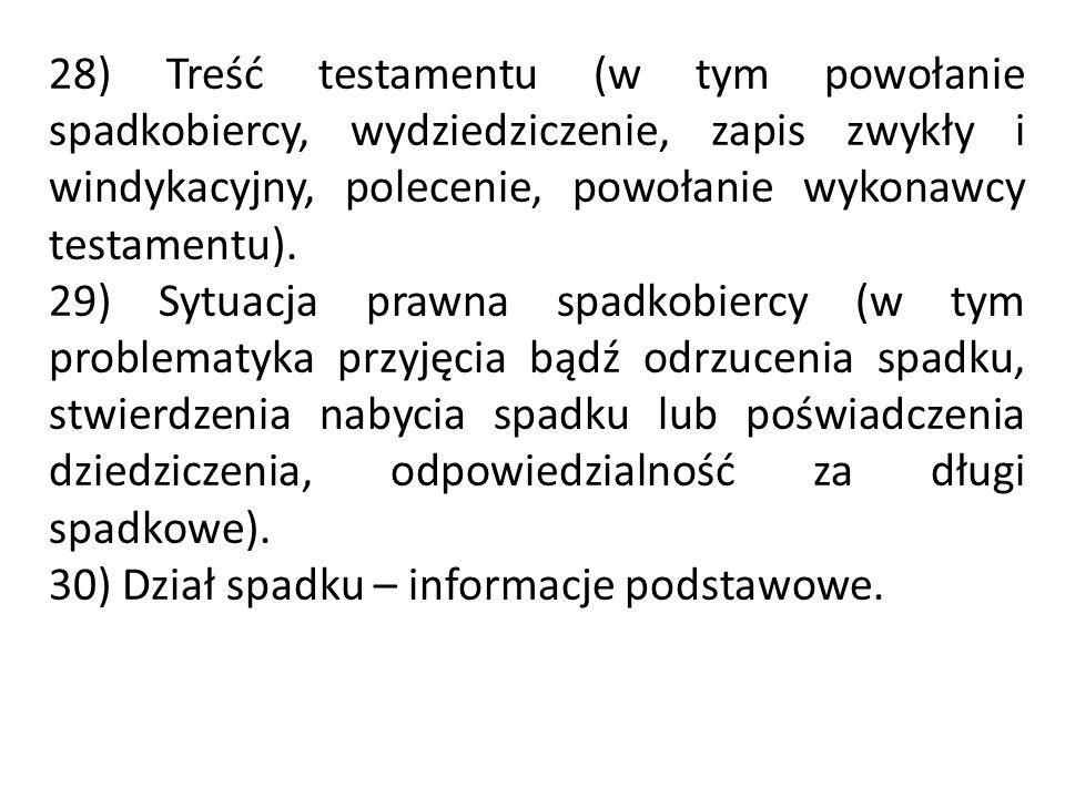 28) Treść testamentu (w tym powołanie spadkobiercy, wydziedziczenie, zapis zwykły i windykacyjny, polecenie, powołanie wykonawcy testamentu). 29) Sytu
