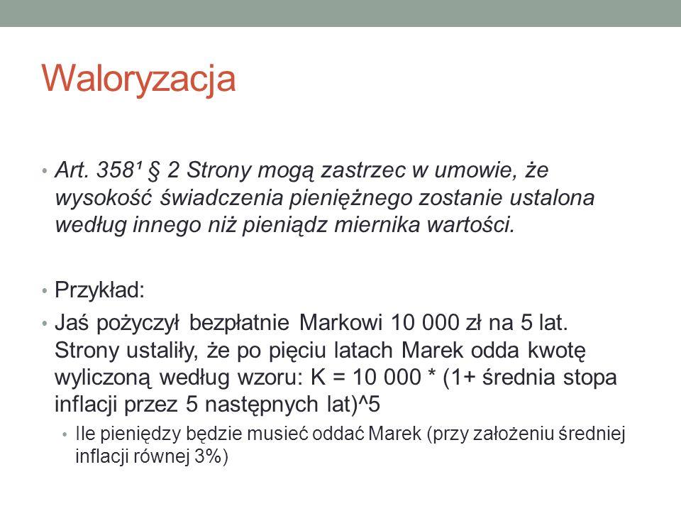 Waloryzacja Art. 358¹ § 2 Strony mogą zastrzec w umowie, że wysokość świadczenia pieniężnego zostanie ustalona według innego niż pieniądz miernika war