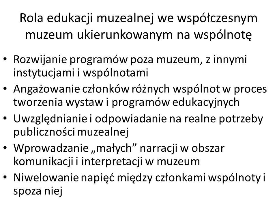 Rola edukacji muzealnej we współczesnym muzeum ukierunkowanym na wspólnotę Rozwijanie programów poza muzeum, z innymi instytucjami i wspólnotami Angaż