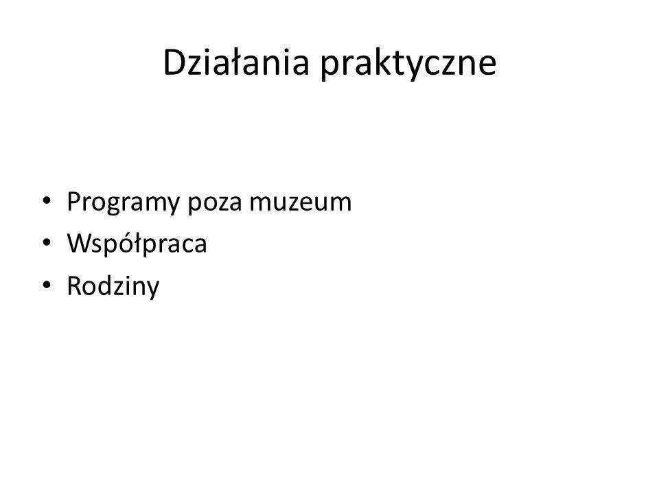 Działania praktyczne Programy poza muzeum Współpraca Rodziny