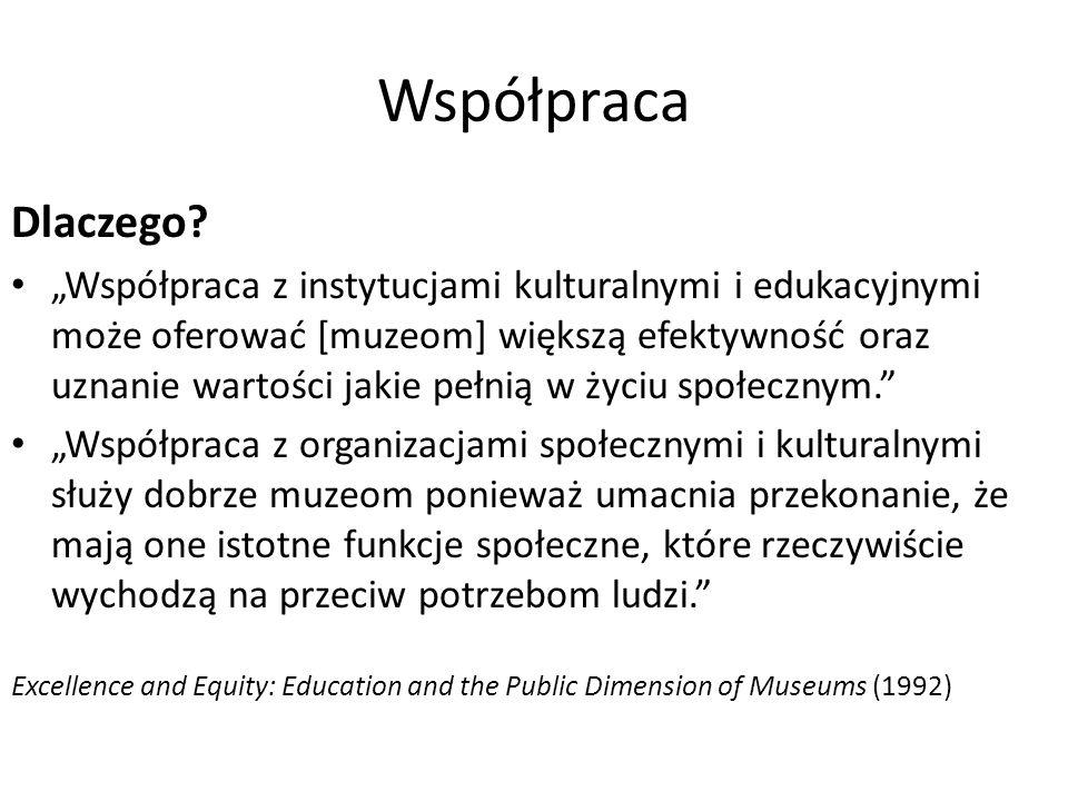 """Współpraca Dlaczego? """"Współpraca z instytucjami kulturalnymi i edukacyjnymi może oferować [muzeom] większą efektywność oraz uznanie wartości jakie peł"""