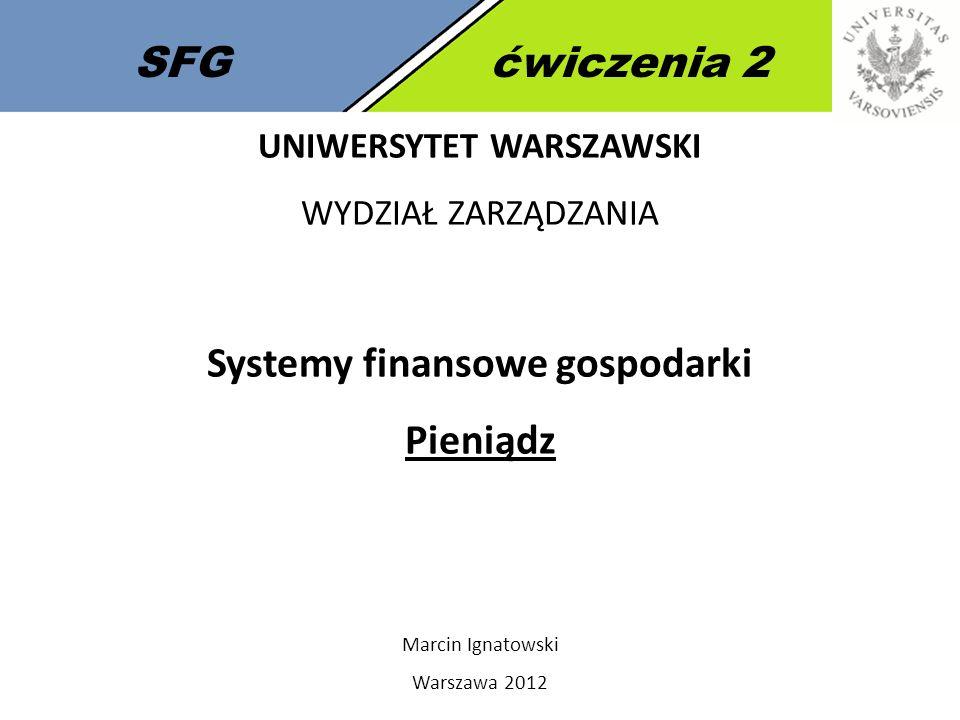 SFGćwiczenia 2 Pieniądz – definicja: Pieniądz jest to pewien powszechnie akceptowany towar, za pomocą którego dokonujemy płatności za dostarczone dobra lub wywiązujemy się z zobowiązań (np.