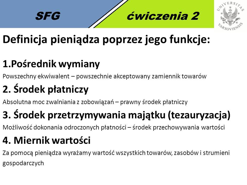 4 SFGćwiczenia 2 Cechy pieniądza: 1.Rzadkość w sensie ekonomicznym 2.