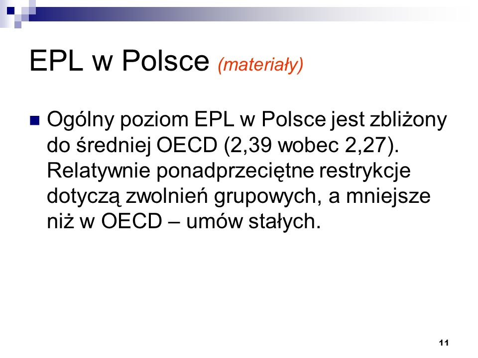 11 EPL w Polsce (materiały) Ogólny poziom EPL w Polsce jest zbliżony do średniej OECD (2,39 wobec 2,27). Relatywnie ponadprzeciętne restrykcje dotyczą
