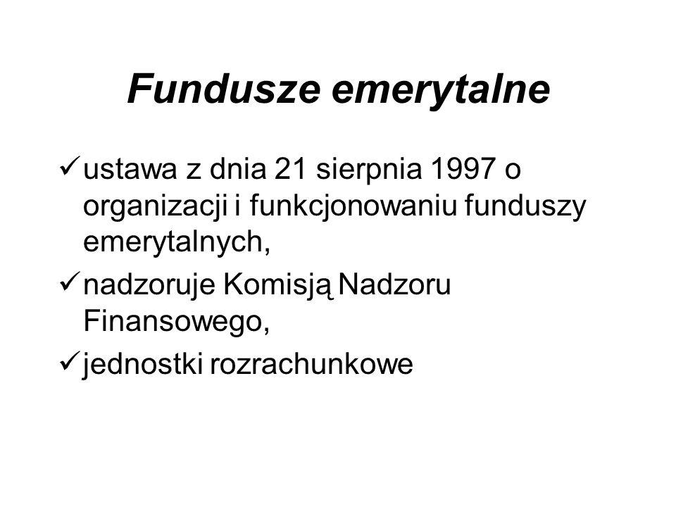 Fundusze emerytalne ustawa z dnia 21 sierpnia 1997 o organizacji i funkcjonowaniu funduszy emerytalnych, nadzoruje Komisją Nadzoru Finansowego, jednostki rozrachunkowe