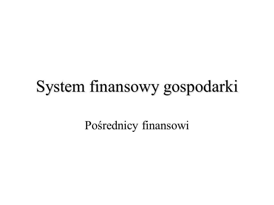 System finansowy gospodarki Pośrednicy finansowi