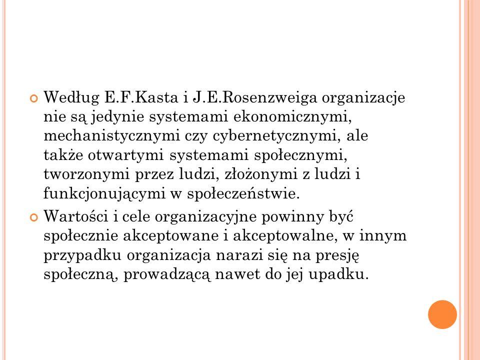 Według E.F.Kasta i J.E.Rosenzweiga organizacje nie są jedynie systemami ekonomicznymi, mechanistycznymi czy cybernetycznymi, ale także otwartymi syste