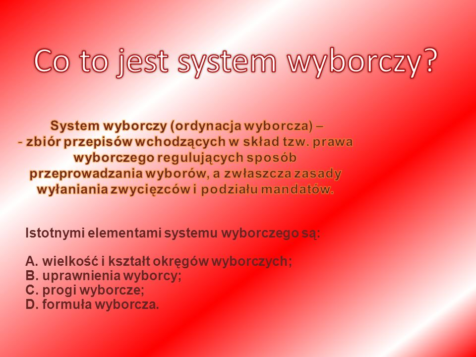 Istotnymi elementami systemu wyborczego są: A. wielkość i kształt okręgów wyborczych; B.