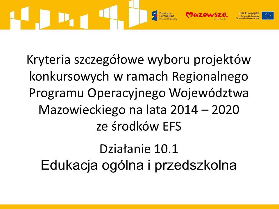 Kryteria szczegółowe wyboru projektów konkursowych w ramach Regionalnego Programu Operacyjnego Województwa Mazowieckiego na lata 2014 – 2020 ze środków EFS Działanie 10.1 Edukacja ogólna i przedszkolna