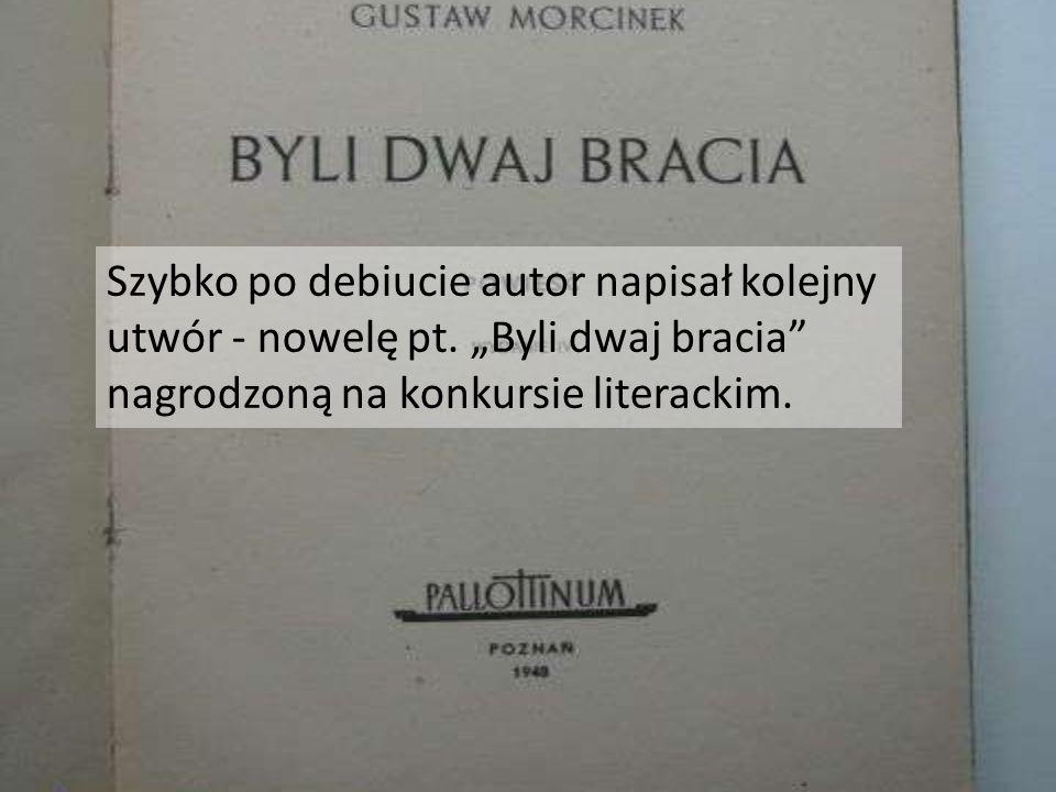 """Szybko po debiucie autor napisał kolejny utwór - nowelę pt. """"Byli dwaj bracia"""" nagrodzoną na konkursie literackim."""