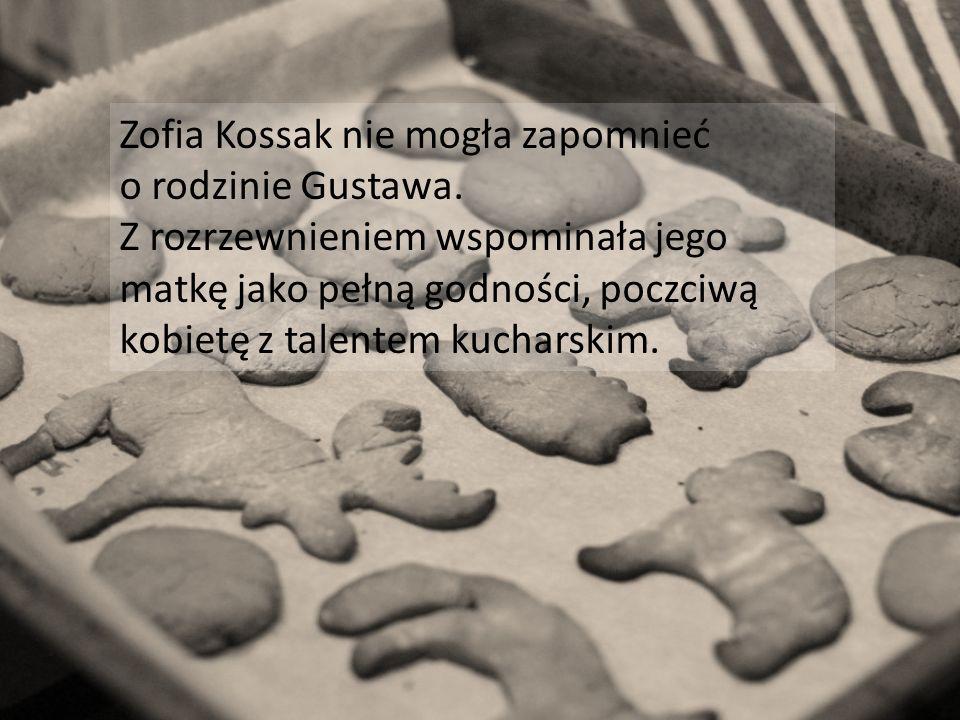 Zofia Kossak nie mogła zapomnieć o rodzinie Gustawa. Z rozrzewnieniem wspominała jego matkę jako pełną godności, poczciwą kobietę z talentem kucharski