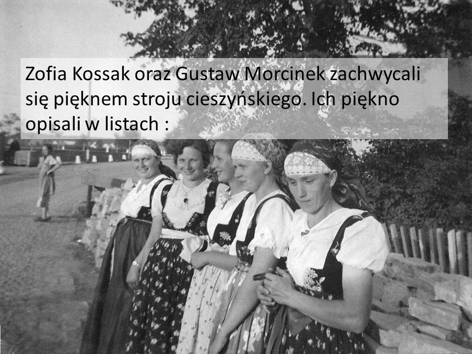 Zofia Kossak oraz Gustaw Morcinek zachwycali się pięknem stroju cieszyńskiego. Ich piękno opisali w listach :