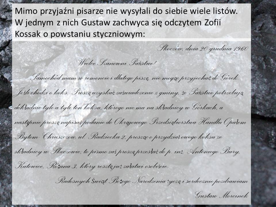 Mimo przyjaźni pisarze nie wysyłali do siebie wiele listów. W jednym z nich Gustaw zachwyca się odczytem Zofii Kossak o powstaniu styczniowym: Skoczów