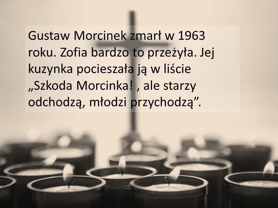 """Gustaw Morcinek zmarł w 1963 roku. Zofia bardzo to przeżyła. Jej kuzynka pocieszała ją w liście """"Szkoda Morcinka!, ale starzy odchodzą, młodzi przycho"""
