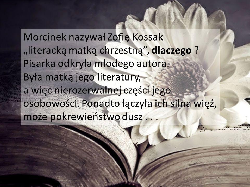 """Morcinek nazywał Zofię Kossak """"literacką matką chrzestną"""", dlaczego ? Pisarka odkryła młodego autora. Była matką jego literatury, a więc nierozerwalne"""