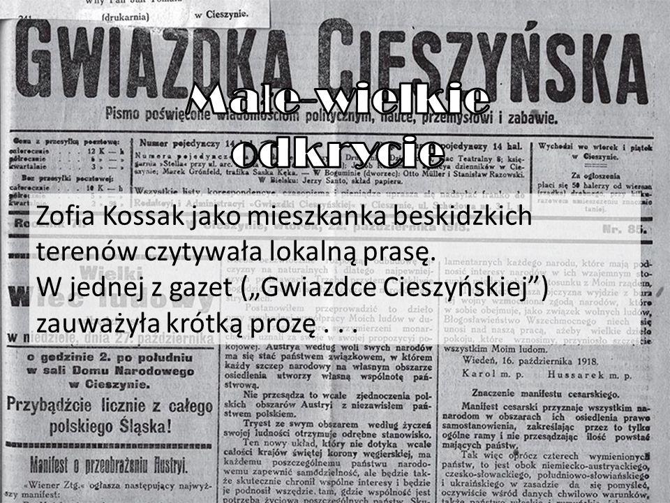 """Zofia Kossak jako mieszkanka beskidzkich terenów czytywała lokalną prasę. W jednej z gazet (""""Gwiazdce Cieszyńskiej"""") zauważyła krótką prozę..."""
