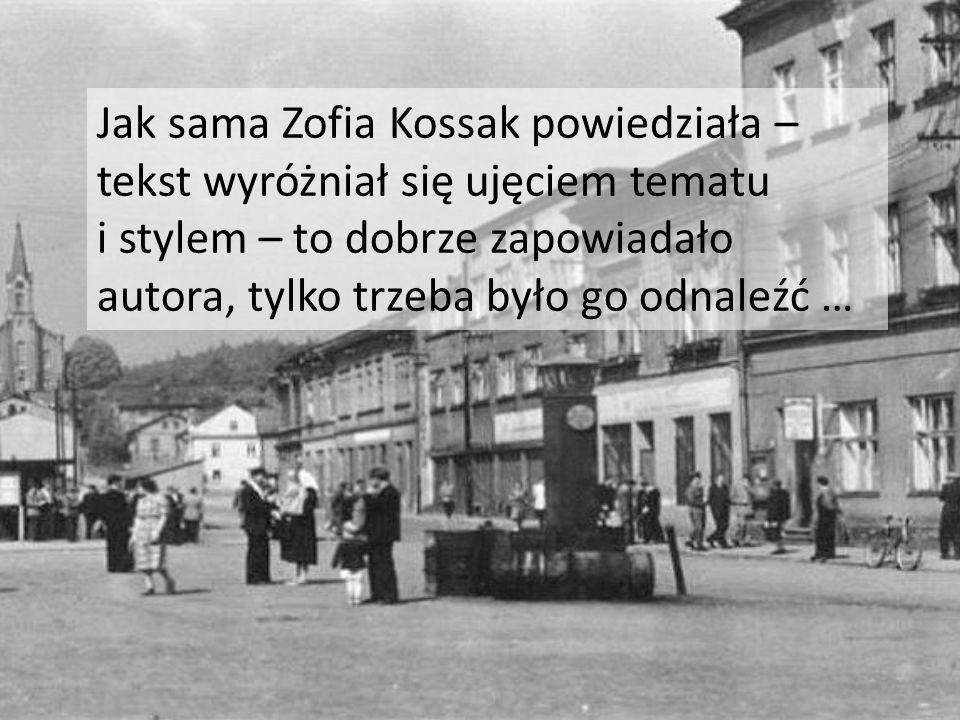 Jak sama Zofia Kossak powiedziała – tekst wyróżniał się ujęciem tematu i stylem – to dobrze zapowiadało autora, tylko trzeba było go odnaleźć …
