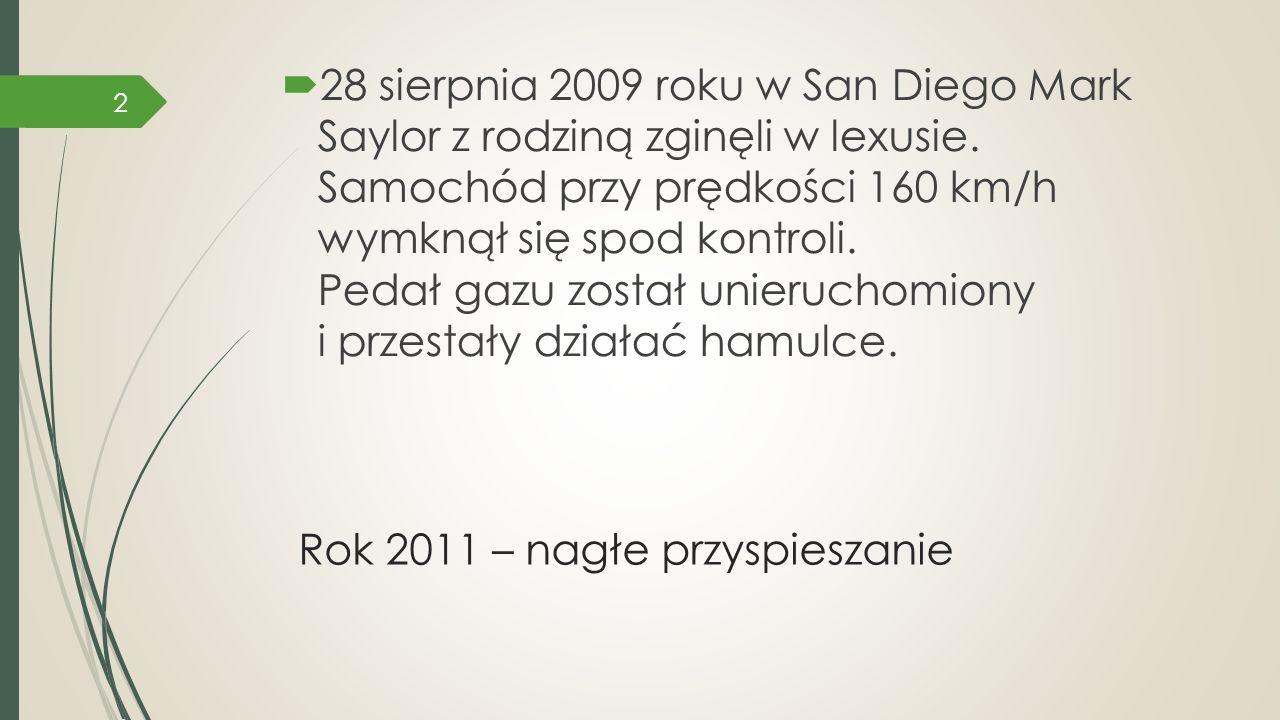 Rok 2011 – nagłe przyspieszanie  28 sierpnia 2009 roku w San Diego Mark Saylor z rodziną zginęli w lexusie. Samochód przy prędkości 160 km/h wymknął
