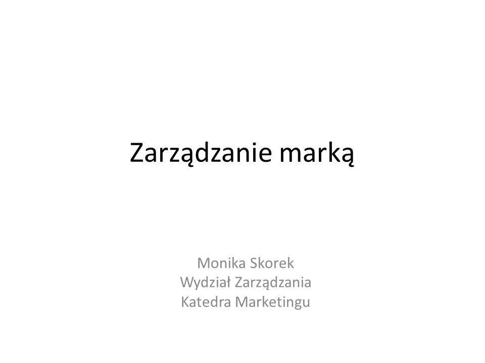 Zarządzanie marką Monika Skorek Wydział Zarządzania Katedra Marketingu