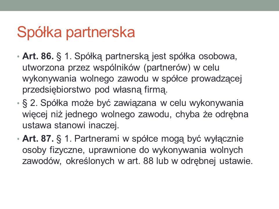 Spółka partnerska Art. 86. § 1. Spółką partnerską jest spółka osobowa, utworzona przez wspólników (partnerów) w celu wykonywania wolnego zawodu w spół