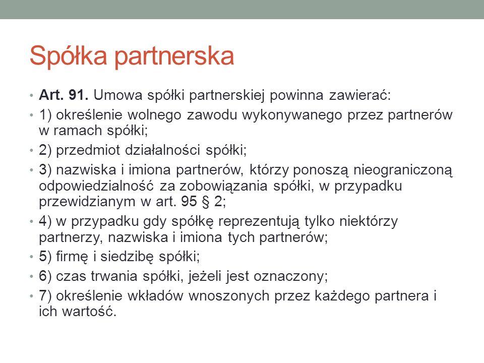 Spółka partnerska Art. 91. Umowa spółki partnerskiej powinna zawierać: 1) określenie wolnego zawodu wykonywanego przez partnerów w ramach spółki; 2) p
