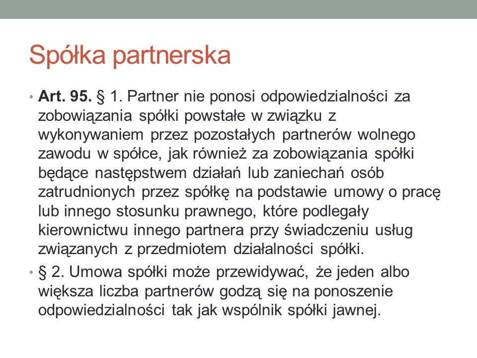 Spółka partnerska Art. 95. § 1. Partner nie ponosi odpowiedzialności za zobowiązania spółki powstałe w związku z wykonywaniem przez pozostałych partne