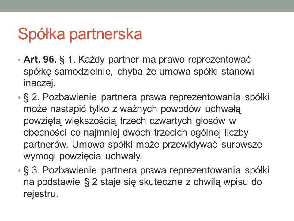Spółka partnerska Art. 96. § 1. Każdy partner ma prawo reprezentować spółkę samodzielnie, chyba że umowa spółki stanowi inaczej. § 2. Pozbawienie part