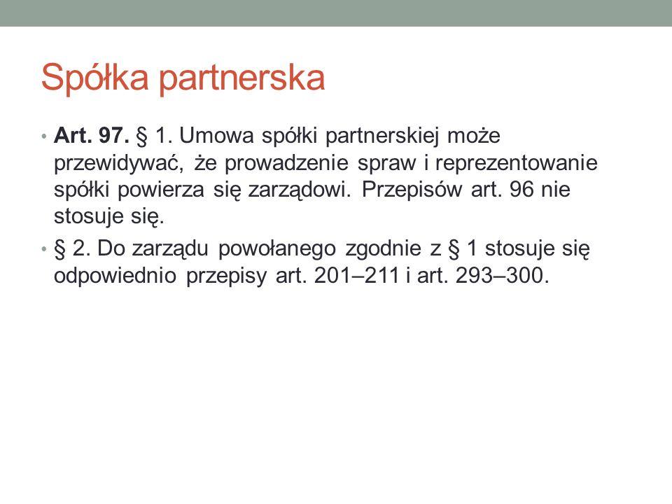Spółka partnerska Art. 97. § 1. Umowa spółki partnerskiej może przewidywać, że prowadzenie spraw i reprezentowanie spółki powierza się zarządowi. Prze