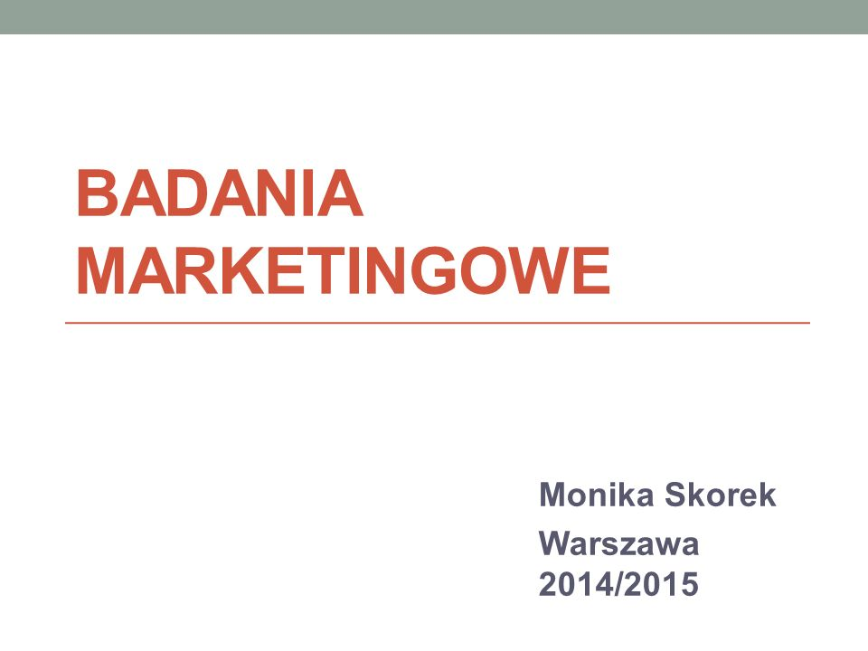 BADANIA MARKETINGOWE Monika Skorek Warszawa 2014/2015