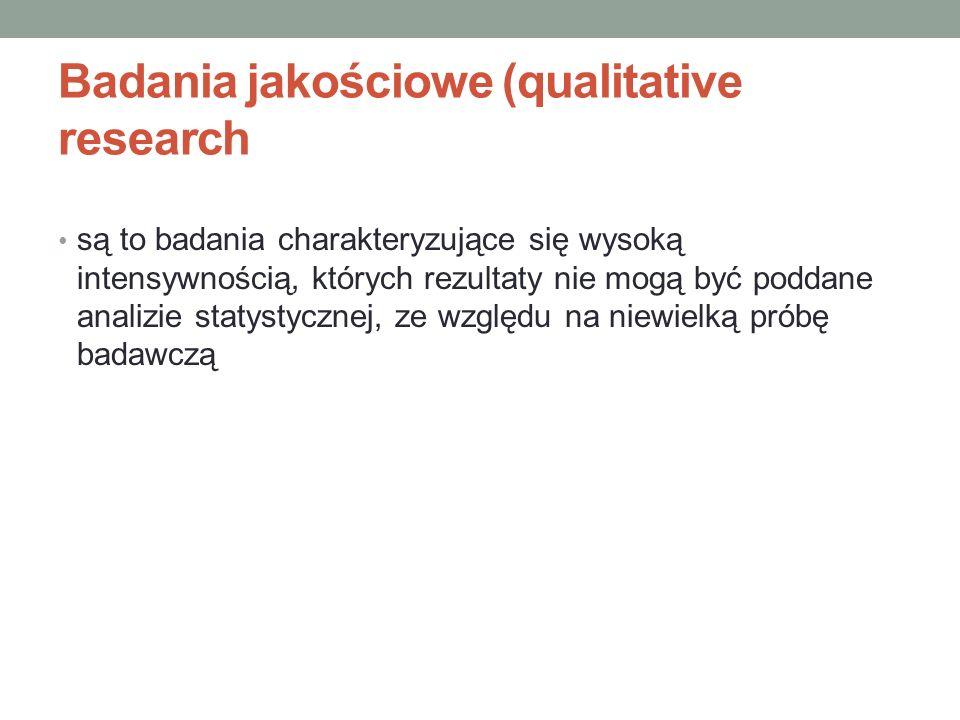 Badania jakościowe (qualitative research są to badania charakteryzujące się wysoką intensywnością, których rezultaty nie mogą być poddane analizie sta