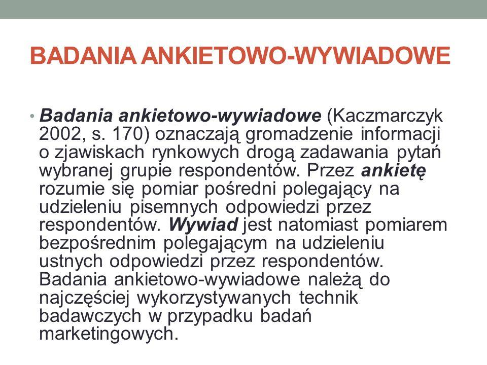 BADANIA ANKIETOWO-WYWIADOWE Badania ankietowo-wywiadowe (Kaczmarczyk 2002, s. 170) oznaczają gromadzenie informacji o zjawiskach rynkowych drogą zadaw