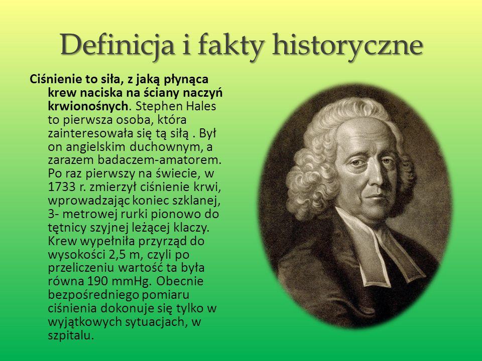 Definicja i fakty historyczne Ciśnienie to siła, z jaką płynąca krew naciska na ściany naczyń krwionośnych. Stephen Hales to pierwsza osoba, która zai