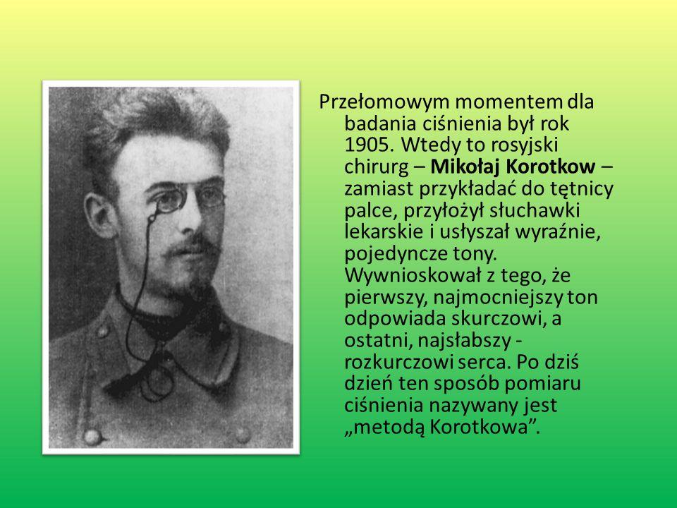 Przełomowym momentem dla badania ciśnienia był rok 1905. Wtedy to rosyjski chirurg – Mikołaj Korotkow – zamiast przykładać do tętnicy palce, przyłożył