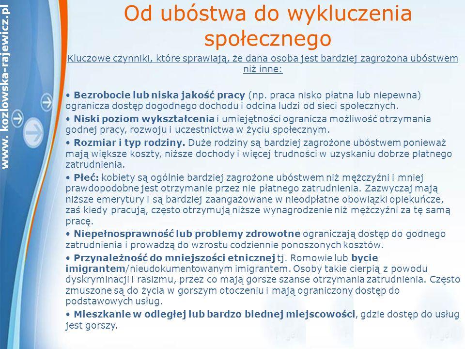 www. kozlowska-rajewicz.pl Od ubóstwa do wykluczenia społecznego Kluczowe czynniki, które sprawiają, że dana osoba jest bardziej zagrożona ubóstwem ni