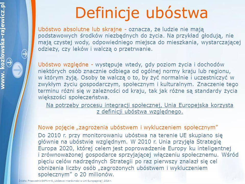 www. kozlowska-rajewicz.pl Definicje ubóstwa Ubóstwo absolutne lub skrajne - oznacza, że ludzie nie mają podstawowych środków niezbędnych do życia. Na