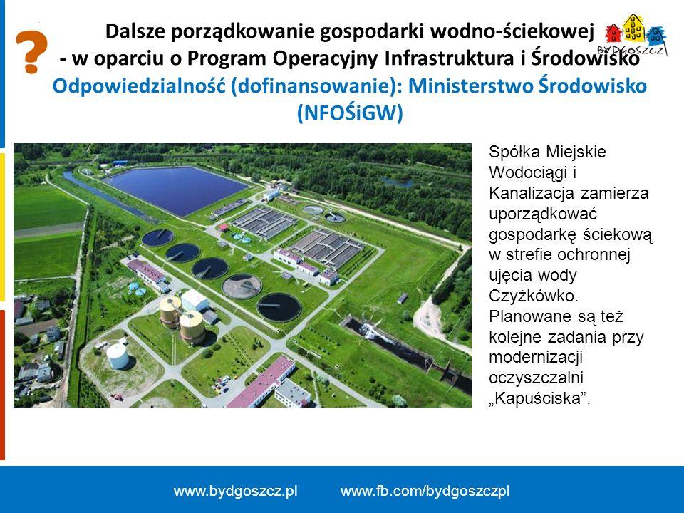 Dalsze porządkowanie gospodarki wodno-ściekowej - w oparciu o Program Operacyjny Infrastruktura i Środowisko Odpowiedzialność (dofinansowanie): Ministerstwo Środowisko (NFOŚiGW) www.bydgoszcz.pl www.fb.com/bydgoszczpl Spółka Miejskie Wodociągi i Kanalizacja zamierza uporządkować gospodarkę ściekową w strefie ochronnej ujęcia wody Czyżkówko.