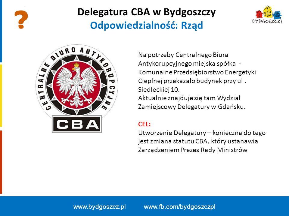 Delegatura CBA w Bydgoszczy Odpowiedzialność: Rząd www.bydgoszcz.pl www.fb.com/bydgoszczpl Na potrzeby Centralnego Biura Antykorupcyjnego miejska spółka - Komunalne Przedsiębiorstwo Energetyki Cieplnej przekazało budynek przy ul.