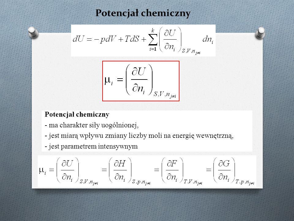 Potencjał chemiczny Potencjał chemiczny - ma charakter siły uogólnionej, - jest miarą wpływu zmiany liczby moli na energię wewnętrzną, est parametrem intensywnym
