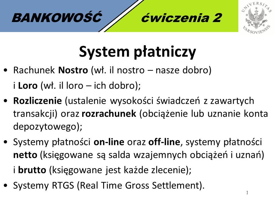 10 BANKOWOŚĆćwiczenia 2 System płatniczy Rachunek Nostro (wł. il nostro – nasze dobro) i Loro (wł. il loro – ich dobro); Rozliczenie (ustalenie wysoko