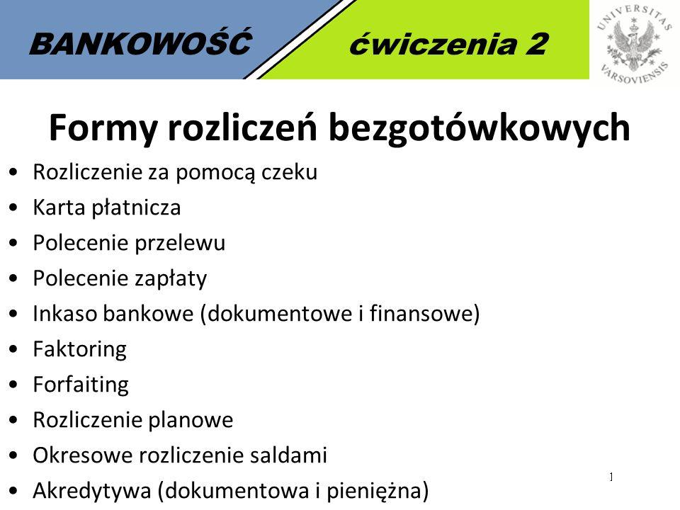14 BANKOWOŚĆćwiczenia 2 Formy rozliczeń bezgotówkowych Rozliczenie za pomocą czeku Karta płatnicza Polecenie przelewu Polecenie zapłaty Inkaso bankowe